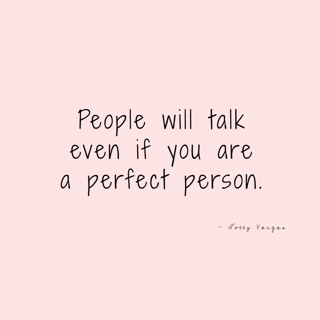 Quote-people-will-talk-even-if-you-are-a-perfect-person-lottyvargas-copyright-lotnotes.png