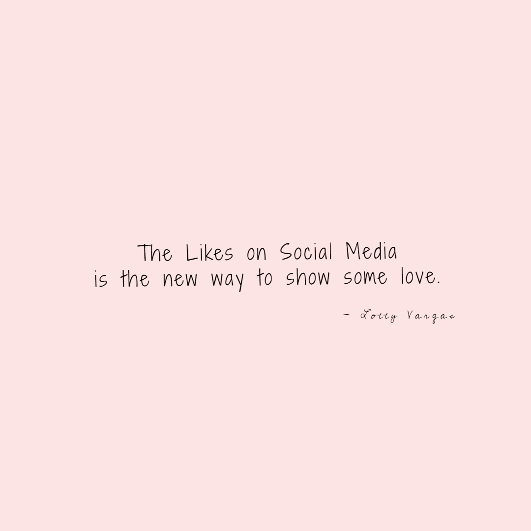 Quote-the-likes-on-social-media-is-the-new-way-to-show-some-love-lottyvargas-copyright-lotnotes.png