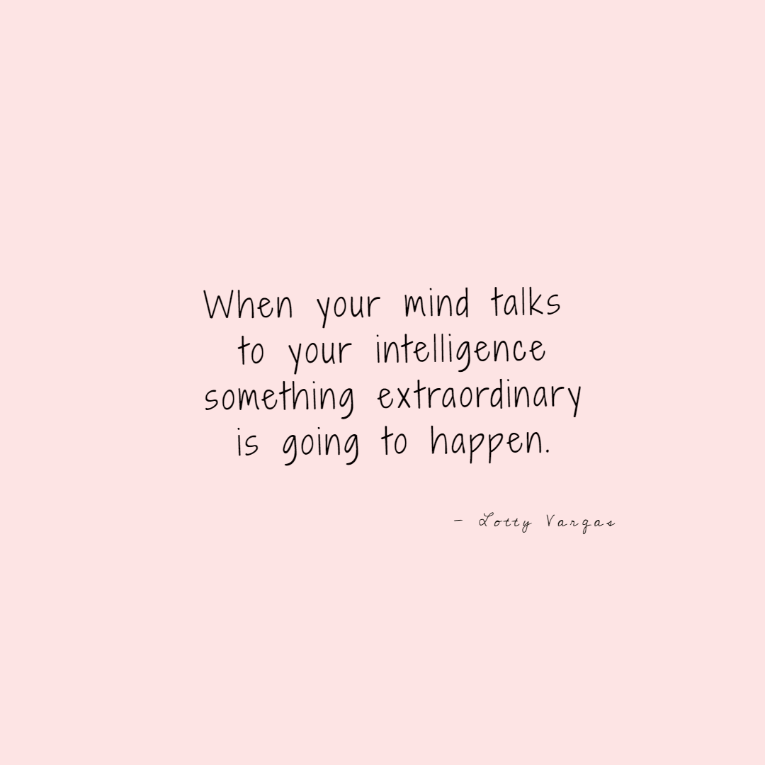 Quote-when-your-mind-talks-to-your-intelligence-lottyvargas-copyright-lotnotes.png
