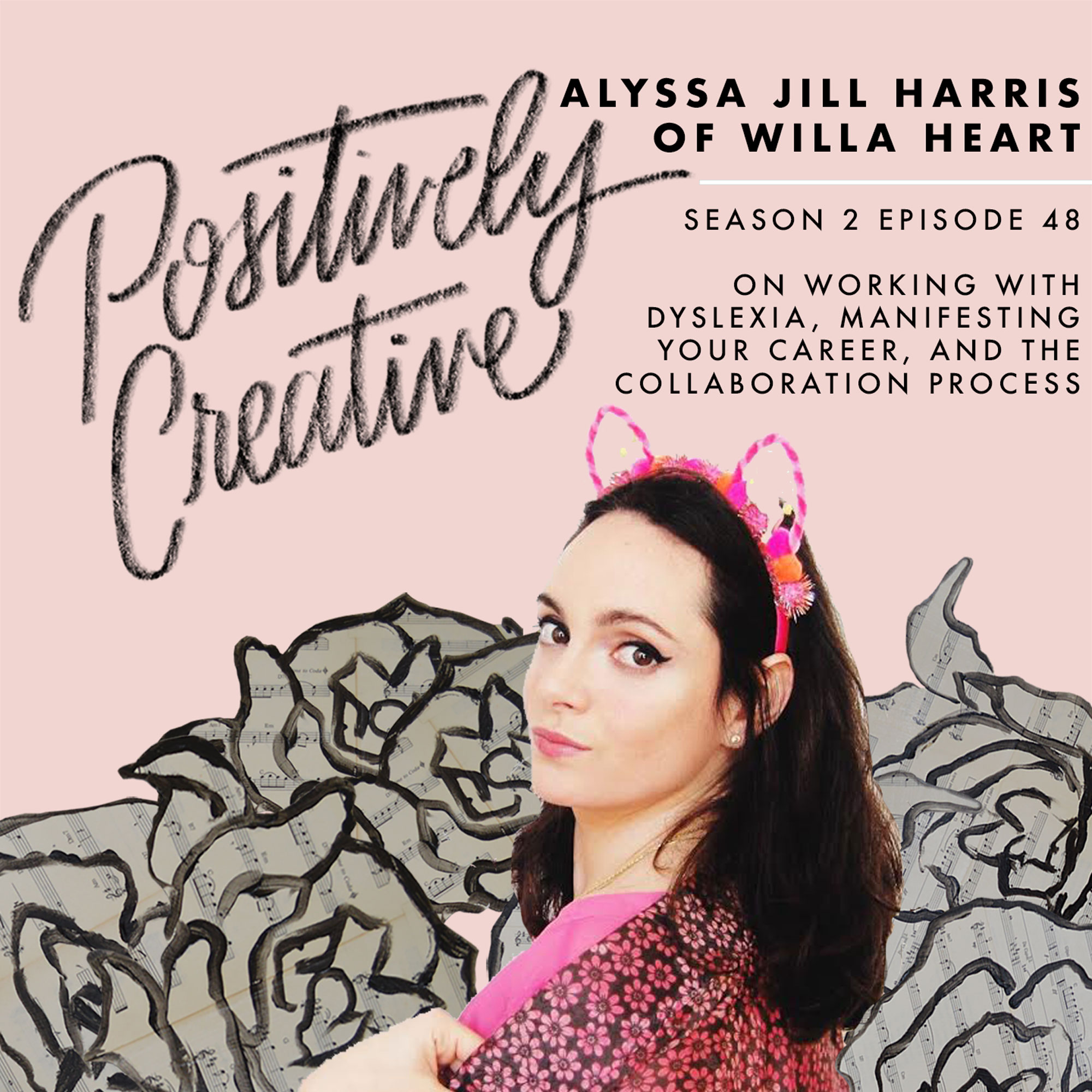 S2-Ep-48--Alyssa-Jill-Harris-of-Willa-Heart,-Fine-Artist,-on-Working-with-Dyslexia,-Manifesting-your-Career,-and-the-Collaboration-Process.jpg