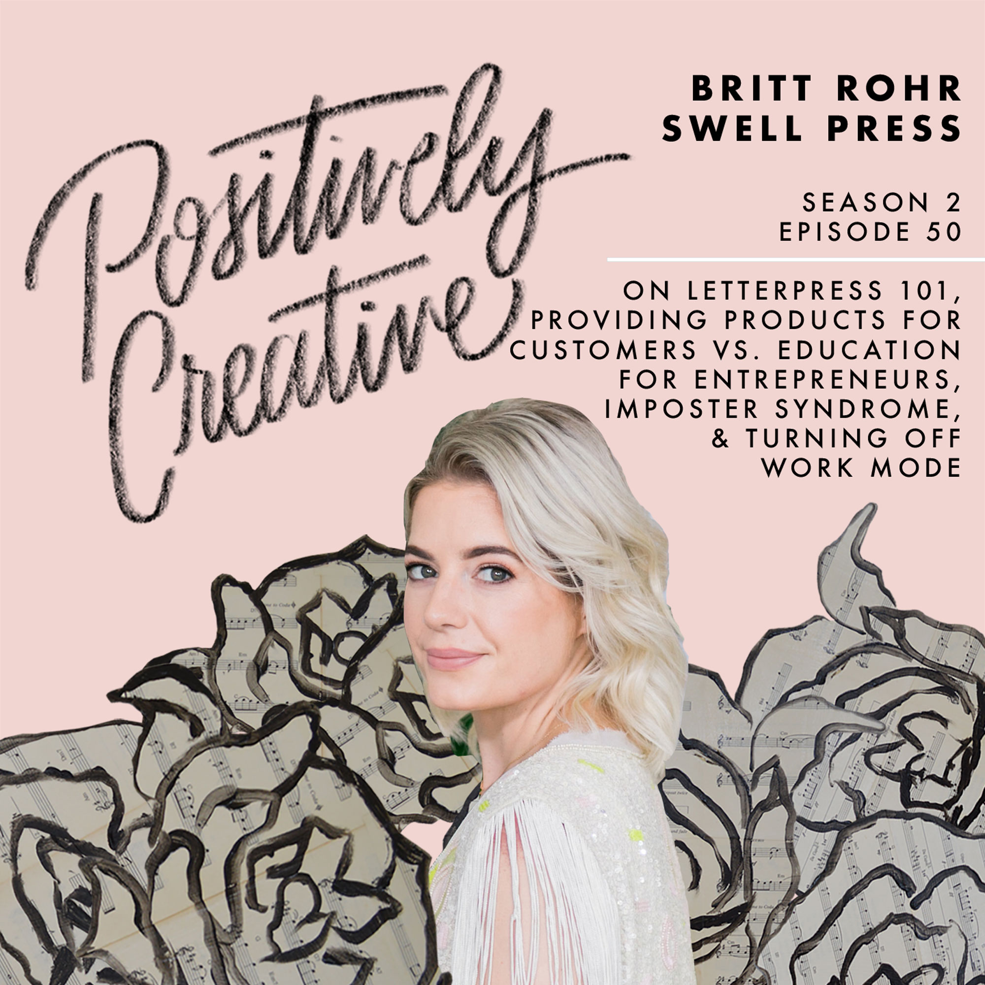 S2-Ep-50---Britt-Rohr,-Swell-Press-on-Letterpress-101,-Providing-Products-for-Customers-vs.-Education-for-Entrepreneurs,-Imposter-Syndrome,-&-Turning-Off-Work-Mode.jpg