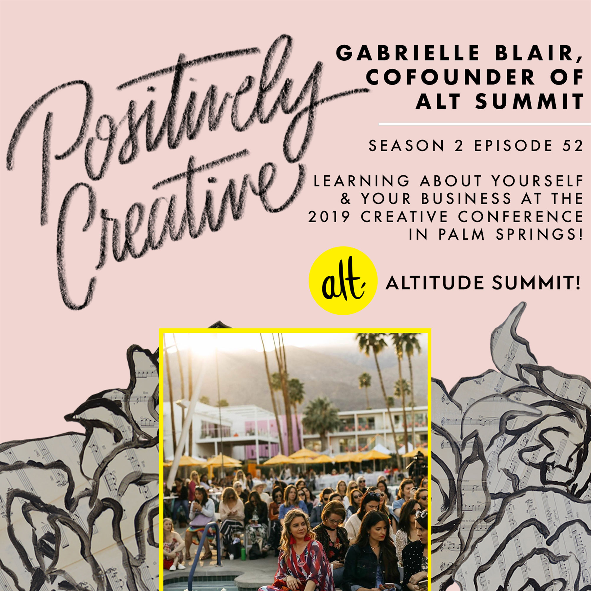 S2-Ep-52---Gabrielle-Blair,-cofounder-of-Alt-Summit-on-Connectivity,-Learning-About-Yourself-&-Your-Business-at-the-2019-Creative-Conference-in-Palm-Springs!.jpg