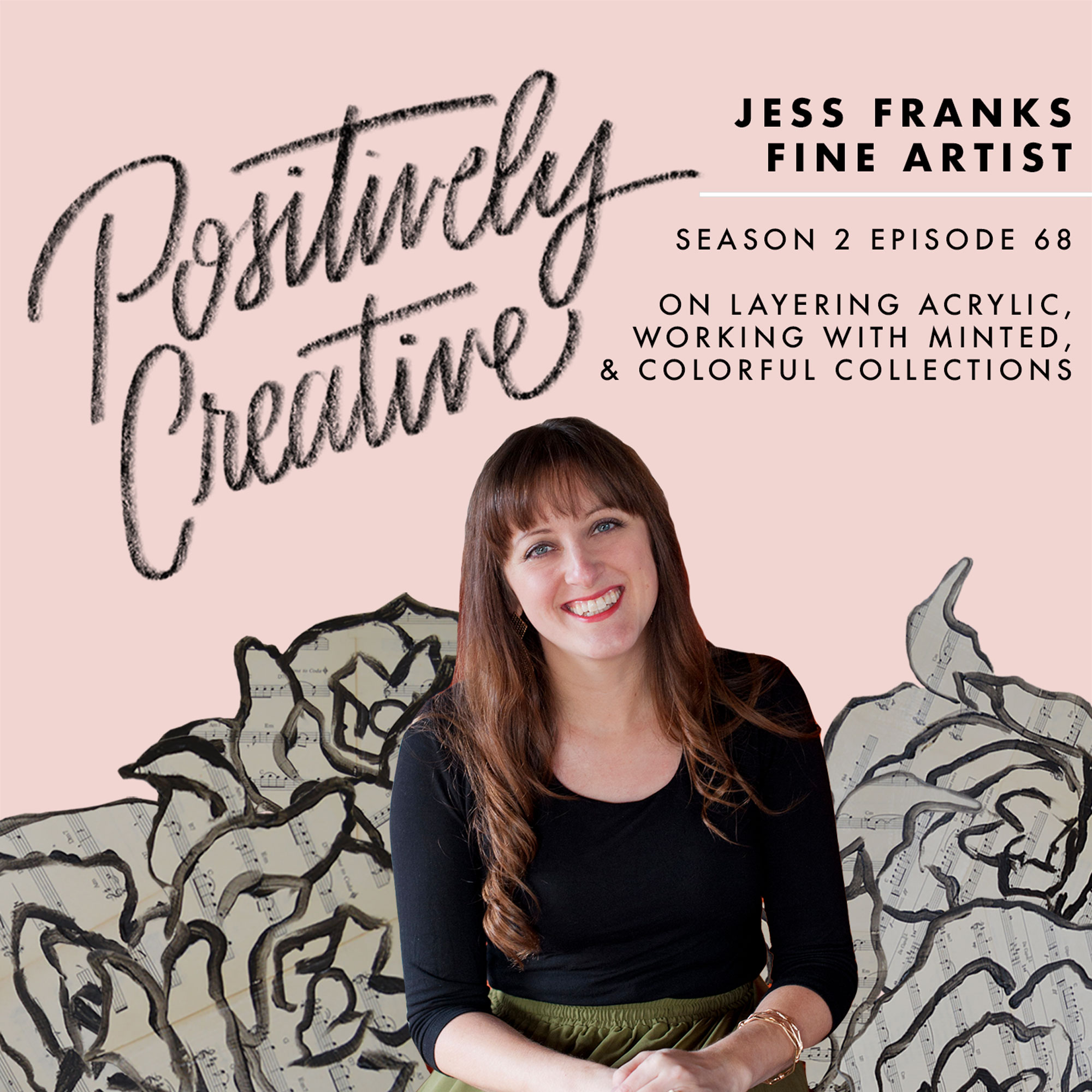 S2-Ep-68---Jess-Franks,-Fine-Artist-on-Layering-Acrylic,-Working-with-Minted,-&-Colorful-Collections.jpg