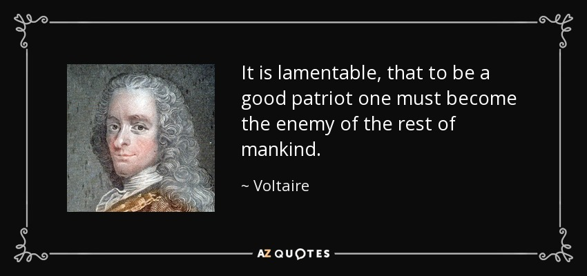 quote-it-is-lamentable-that-to-be-a-good-patriot-one-must-become-the-enemy-of-the-rest-of-voltaire-30-37-47.jpg