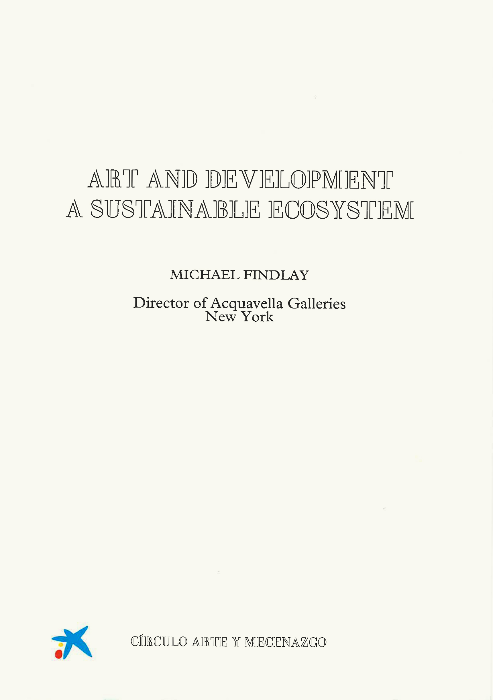 Findlay, Michael. (2016) 'Art and Development: A Sustainable Ecosystem', Fundación Arte y Mecenazgo, Barcelona: Fundación Arte y Mecenazgo, p. 1-26.