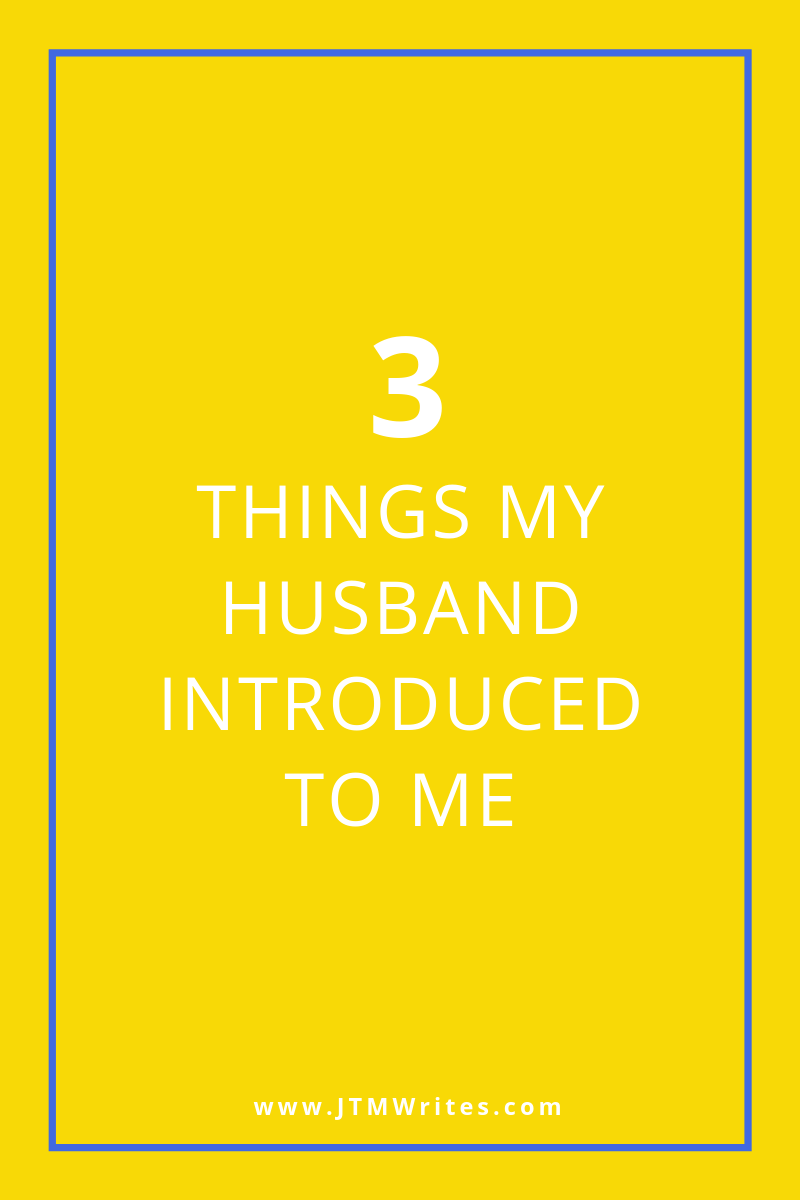 3 things husband introduced to me graphic.png