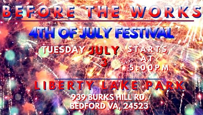 Before the Works 4th of July Festival - July 3rd | 5pm-10pmLiberty Lake Park:939 Burks Hill Rd. Bedford, VA 24523Stop by this festival for an amazing fireworks show!