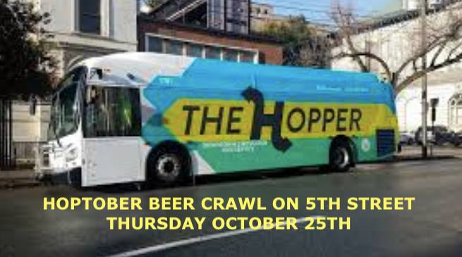 Hoptober Beer Crawl on 5th Street - Buy a souvenir pint glass from participating restaurants (Grey's, 5th and Federal, and Daughters and Sons Pizza) and get a free 'bite' at each spot when you fill up your pint. Ride The Hopper (the free city bus that passes 5th Street every 15 mins). 5pm until close.