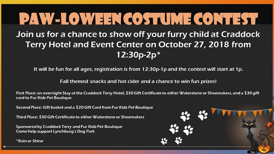 Paw-loween Costume Contest - 12:30-2pm, Craddock Terry HotelJoin us for a chance to show off your furry child. It will be fun for all ages, registration is from 12:30-1pm and the contest will start at 1pm. Fall themed snacks and hot cider and a chance to win fun prizes!