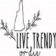 live-trendy-or-die