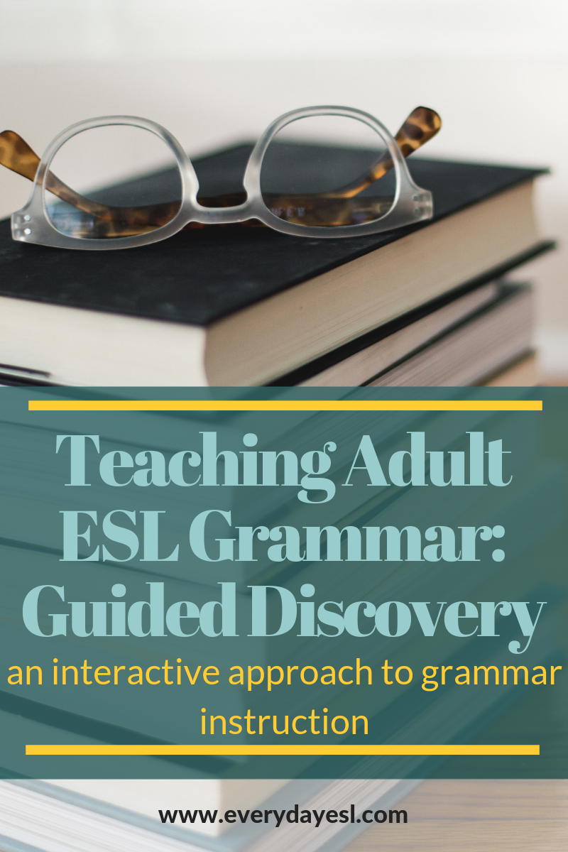 Teaching Grammar With Guided Discovery: An Interactive Approach to Adult Grammar Instruction | Everyday ESL | Adult ESL | Adult ESL Grammar | ESL Grammar Lessons | How to Teach English to Adults