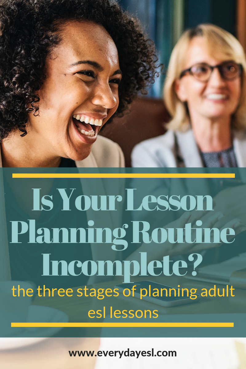 Is Your Lesson Planning Routine Incomplete? The Three Stages of Planning Adult ESL Lessons   Everyday ESL   Adult ESL Lesson Planning   How to Plan Lessons   ESL Lesson Plans   How to Teach English   Adult Education