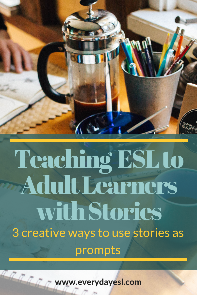 Teaching ESL to Adult Learners with Stories: Creative Ways to Use Stories as Prompts | Everyday ESL | Adult ESL | Adult ESL Activities | Adult ESL Reading | Speaking Activities | ESL Discussion Activities
