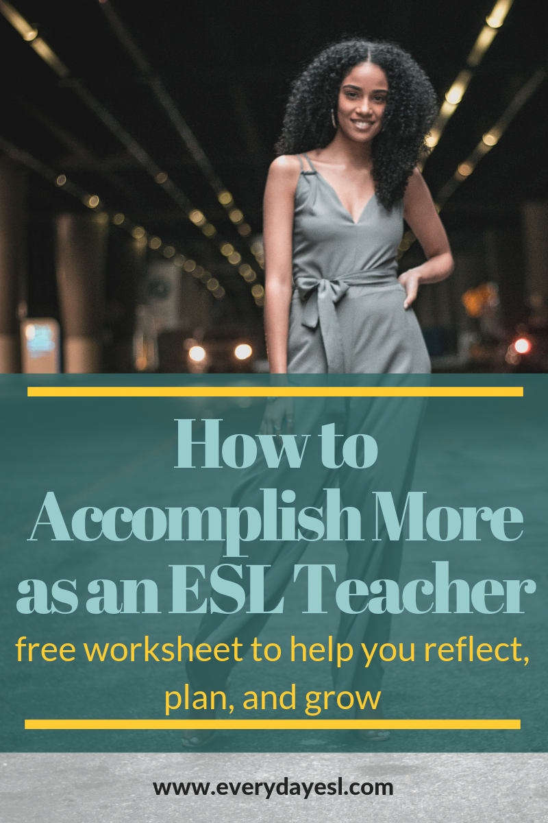 How to Accomplish More as an ESL Teacher: Reflecting and Planning for Growth | Everyday ESL | Adult ESL | ESL Goals | New Year's Resolutions | Free ESL Worksheet | ESL Teacher