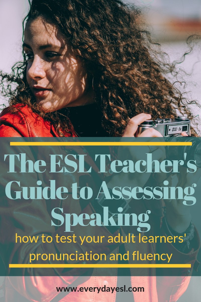 The ESL Teacher's Guide to Assessing Speaking | Everyday ESL | Adult ESL | ESL Speaking Activities | Speaking Assessment | Speaking Tests | How to Teach Speaking |