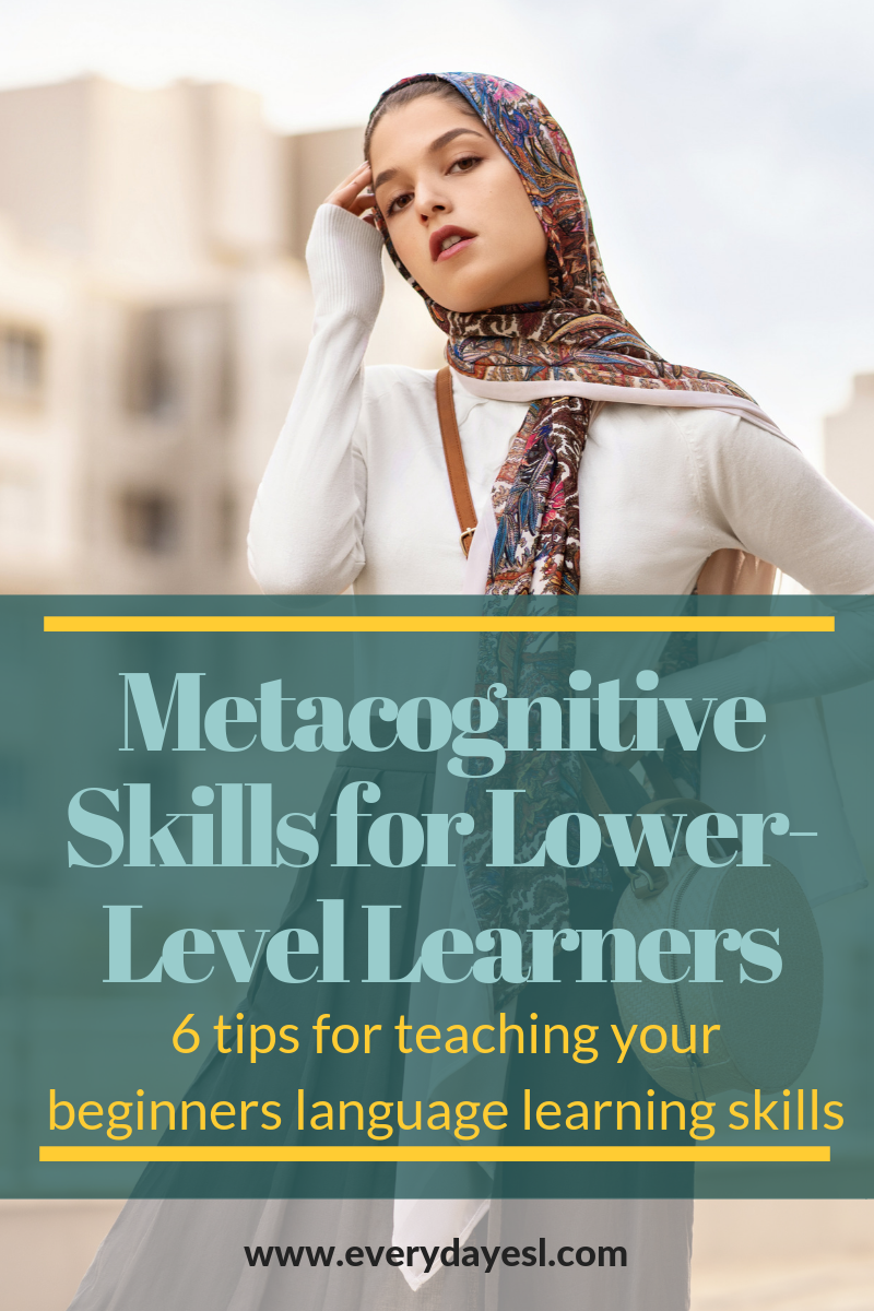 Metacognitive Skills for Lower-Level Learners: 6 Tips for Teaching Your ESL Students Language Learning Skills | Everyday ESL | Adult ESL | ESL Activities for Adults | Study Skills for ESL | Teaching English | How to Teach English | ESL for Beginners