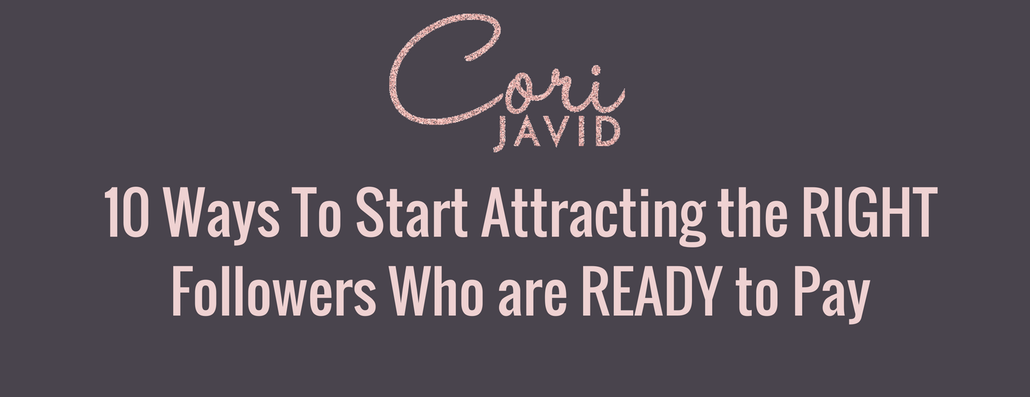 10 Ways To Start Attracting the RIGHT followers who are READY to pay (2).png