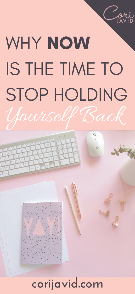 Why NOW is the time to stop holding yourself back (1).png
