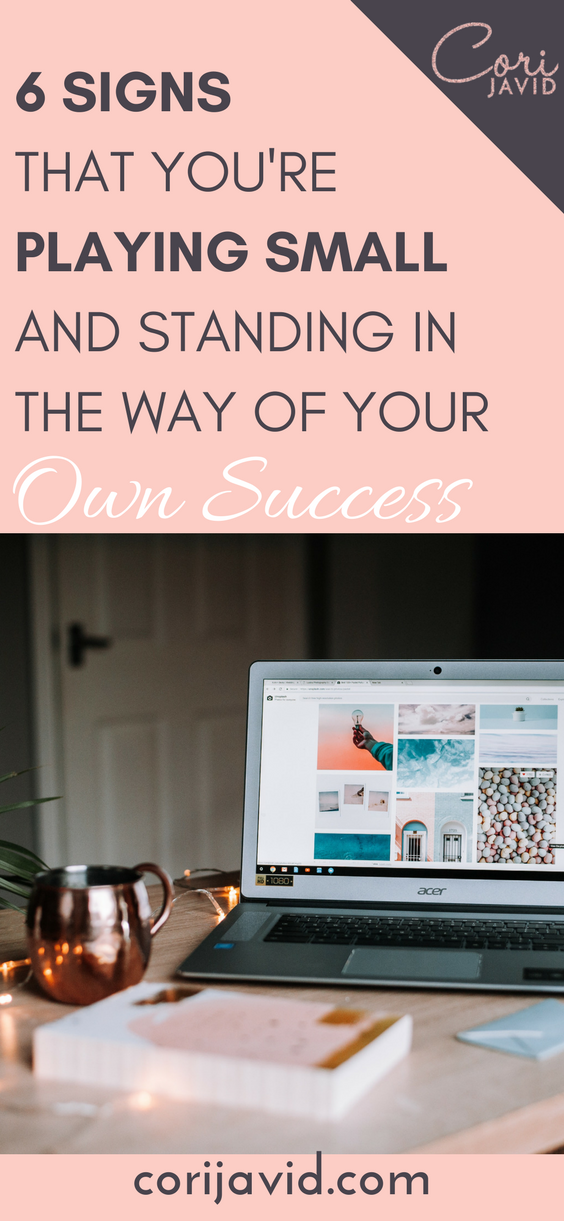 6 signs that you're playing small and standing in the way of your own success.png