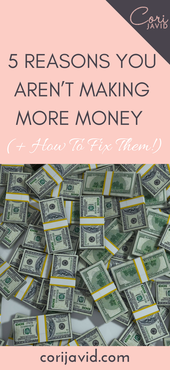 5 Reasons You Aren't Making More Money (+ How To Fix Them!)