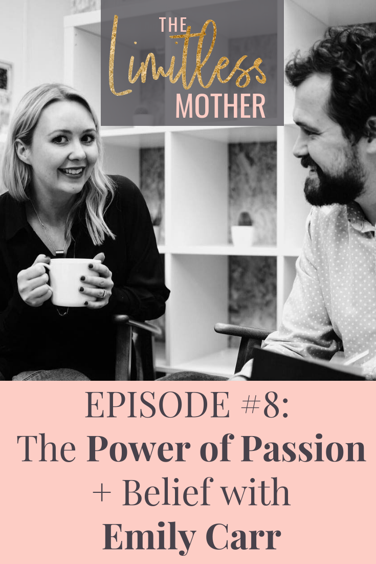 #008: The Power of Passion + Belief with Emily Carr
