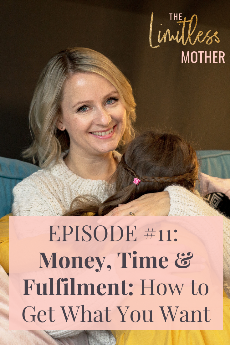The Limitless Mother Podcast Episode 011: Money, Time & Fulfilment: How to Get What You Want