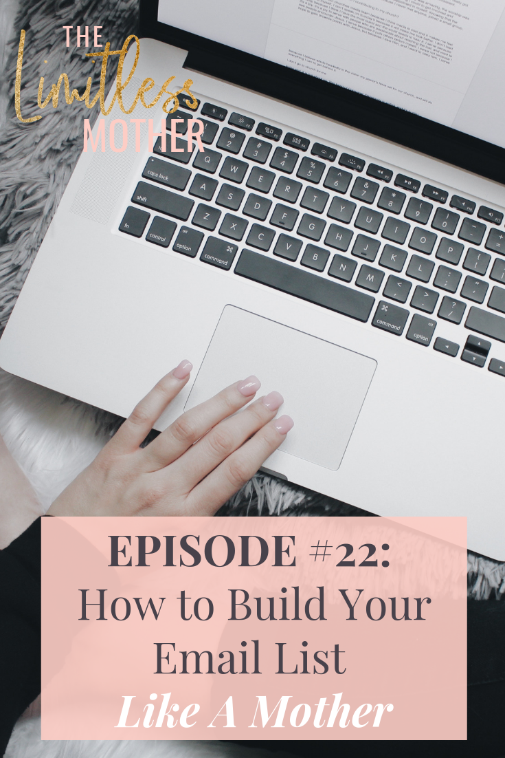 The Limitless Mother Podcast Episode 022  How to Build Your Email List Like A Mother.png
