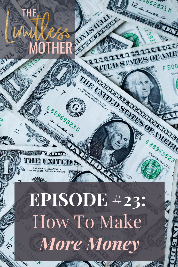 The Limitless Mother Podcast Episode 023  How to Make More Money