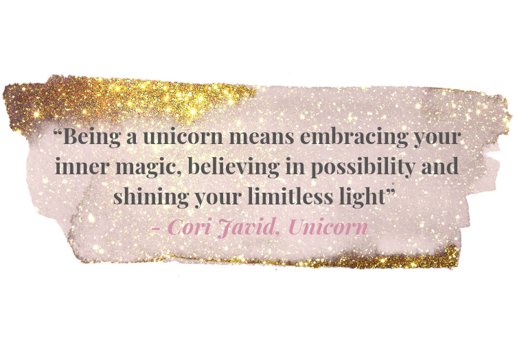 """Being a unicorn means embracing your inner magic, believing in possibility and shining your limitless light"" - Cori Javid, Unicorn.png"