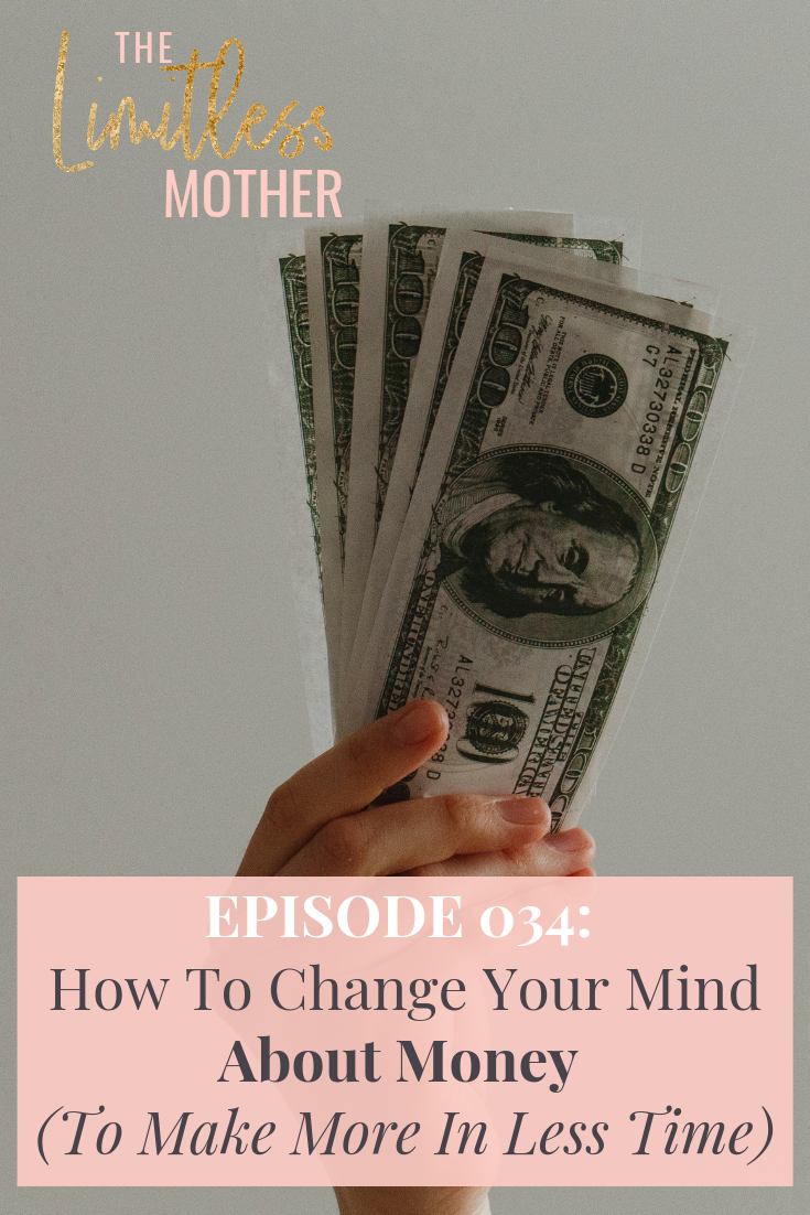 The Limitless Mother Podcast Episode 034 How To Change Your Mind About Money (To Make More In Less Time).png