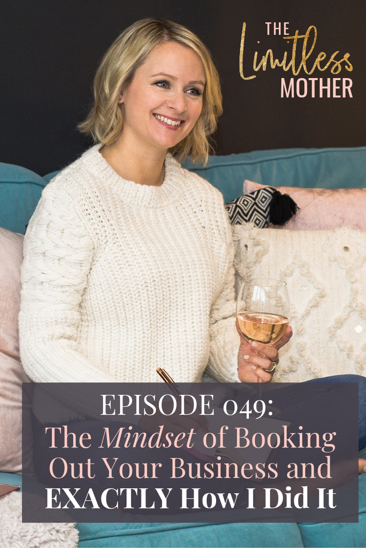 Limitless Mother Podcast Episode 049 The Mindset of Booking Out Your Business and EXACTLY How I Did It.png
