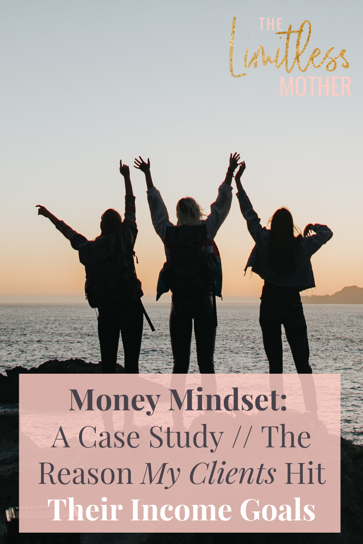 Limitless Mother Podcast Episode 053 Money Mindset_ A Case Study __ The Reason My Clients Hit Their Income Goals.png
