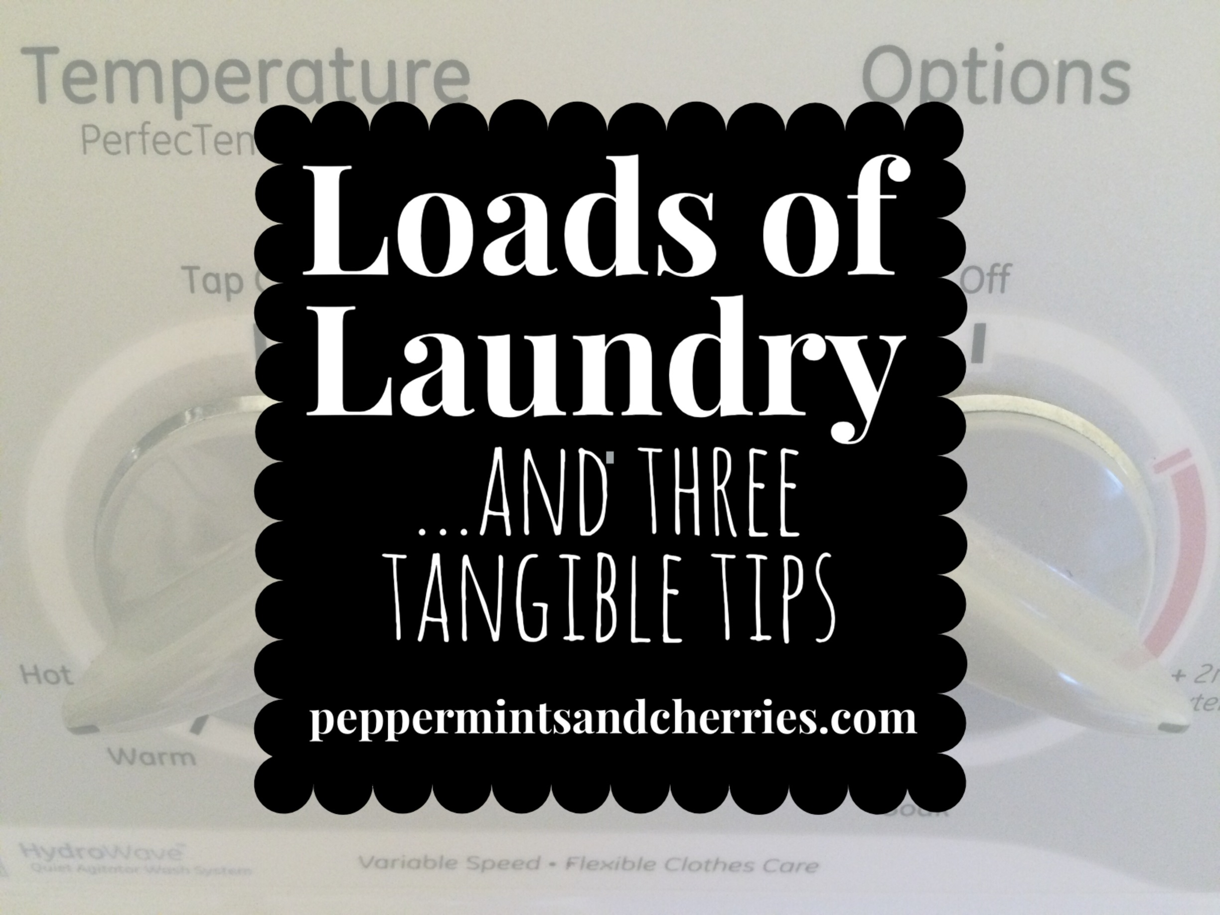 Who loves to do laundry? Probably not most people! Laundry doesn't have to be such a daunting task if the plan of attack is well thought out! Here are three helpful laundry tips for wives and moms. #laundry #cleaning #tipsformoms #laundrytips #cleaninghacks  Loads of Laundry and Three Tangible Tips, Kristin's Peppermints and Cherries Blog