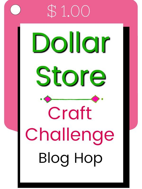 Dollar Store Craft Challenge Blog Hop at Peppermints and Cherries