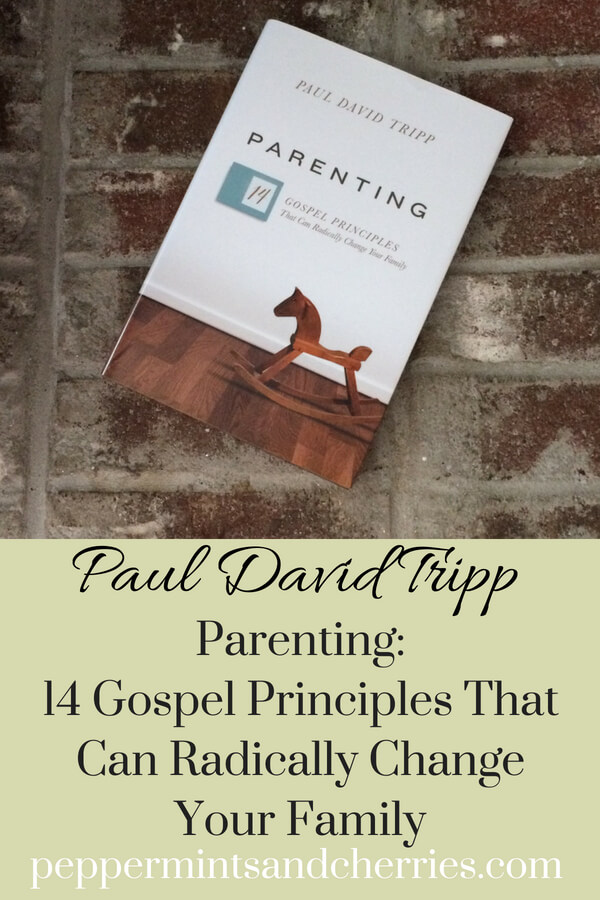 Paul David Tripp, Book Review of Parenting - 14 Gospel Principles That Can Radically Change Your Family www.peppermintsandcherries.com