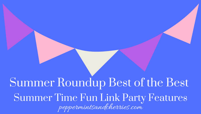 Summer Roundup Best of the Best - Summer Time Fun Link Party Features