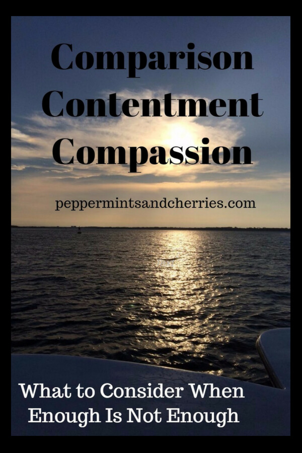 Comparison, Contentment, and Compassion... What to Consider When Enough Is Not Enough www.peppermintsandcherries.com