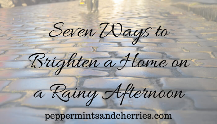 Seven Ways to Brighten a Home on a Rainy Afternoon