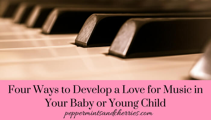 Develop a Love for Music in Your Baby or Young Child
