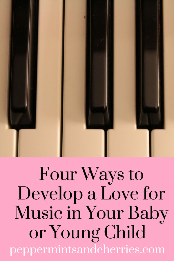 Four Ways to Develop a Love for Music in Your Baby or Young Child www.peppermintsandcherries.com