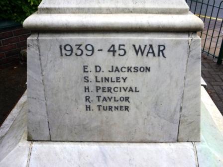 1939 – 1945 WAR                   E. D. JACKSON                  S. LINLEY                  H. PERCIVAL                  R. TAYLOR                  H. TURNER