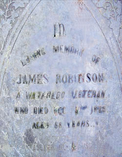 IN         LOVING MEMORY OF            James ROBINSON         A WATERLOO VETERAN        WHO DIED DEC 24TH 1878           AGED 88 YEARS