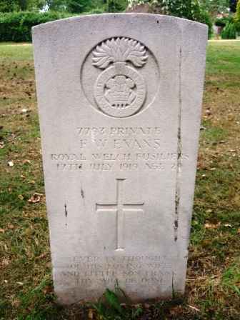 ROYAL WELSH       FUSILIERS      7793 PRIVATE       F. W. EVANS      ROYAL WELSH           FUSILIERS  17TH JULY 1919 AGE 29   EVER IN THOUGHT  OF HIS LOVING WIFE AND LITTLE SON FRANK   THY WILL BE DONE