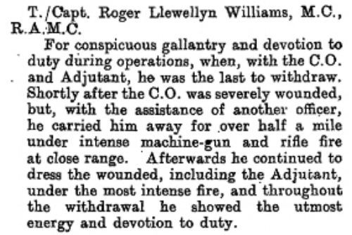 Citation that appeared on page 8751 of the Supplement to the London Gazette on 26 July 1918 regarding the award of the Distinguished Service Order to Captain Roger Llewellyn Williams of the Royal Army Medical Corps