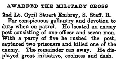 Notice of the award of the Military Cross to 2nd Lieutenant Cyril Stuart Embrey of the 1/5th South Staffs