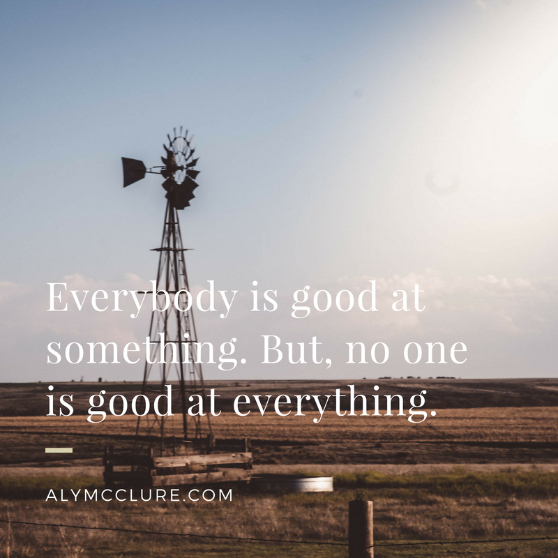 Everybody is good at something. But, no one is good at everything..png