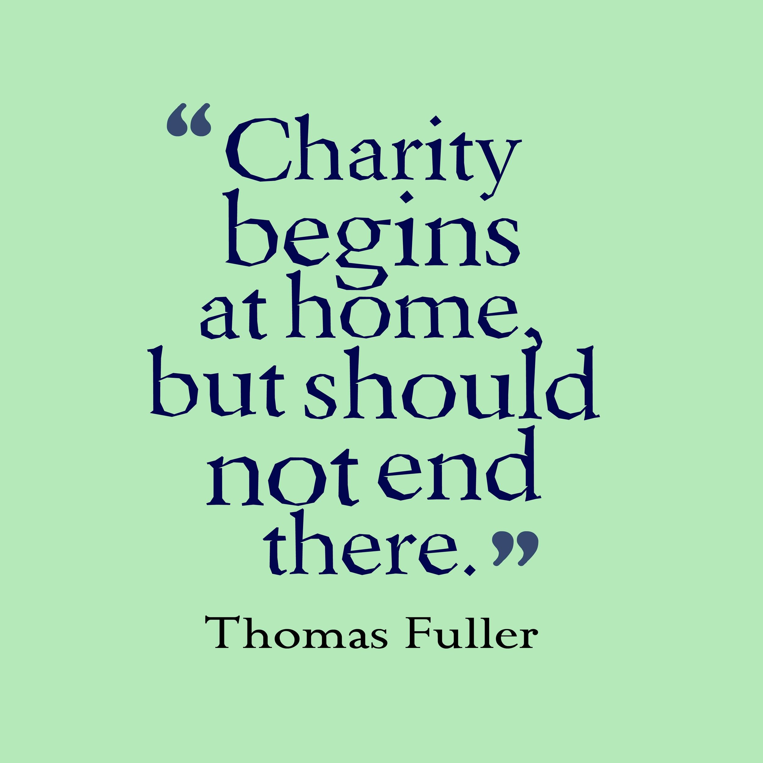 charity-quote-by-thomas-fuller-cahrity-begins-at-home-but-should-not-end-there.jpg