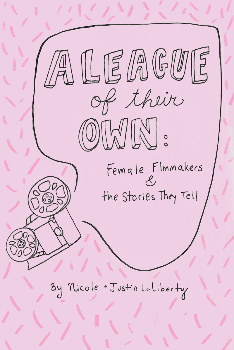 A League of Their Own: Female Filmmakers & the Stories They Tell Volume 1 (Zine)