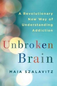 Unbroken Brain Maia Szalavitz