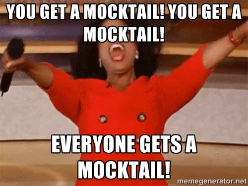"Meme of Oprah yelling, ""You get a mocktail! You get a mocktail! Everyone gets a mocktail!"""